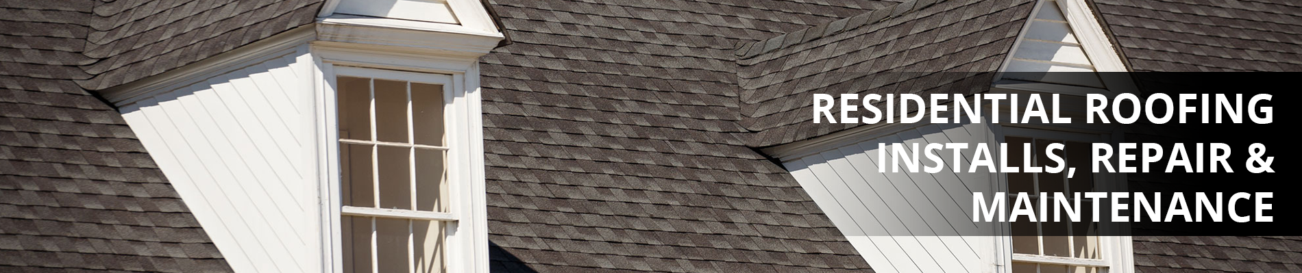 Residential Roofing Installs, Repair and Maintenance